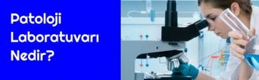 Patoloji Laboratuvarı Nedir?